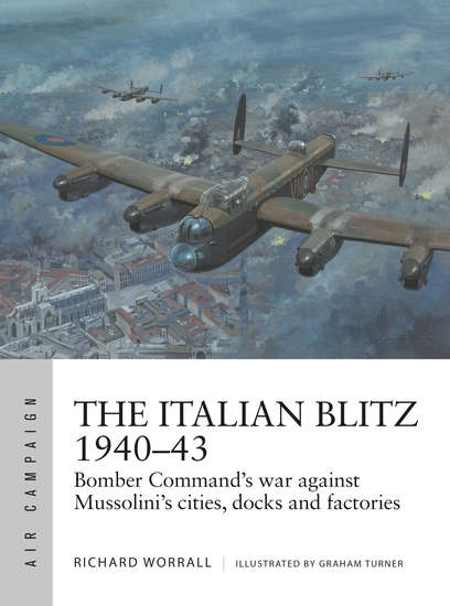 The Italian Blitz 1940–43 - Bomber Command's war against Mussolini's cities docks and factories - cover