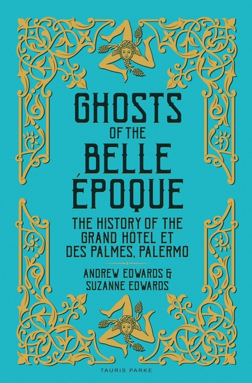 Ghosts of the Belle Époque - The History of the Grand Hôtel et des Palmes Palermo - cover