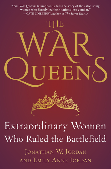 The War Queens - Extraordinary Women Who Ruled the Battlefield - cover