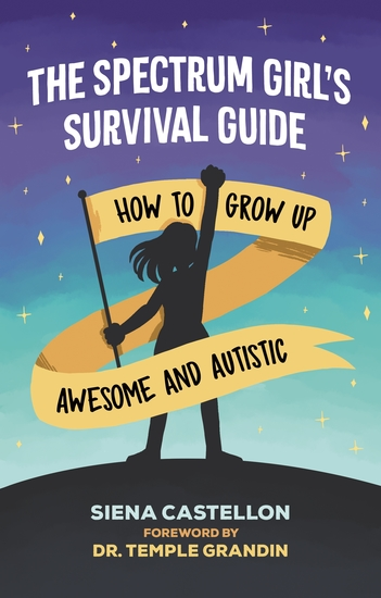 The Spectrum Girl's Survival Guide - How to Grow Up Awesome and Autistic - cover