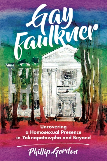 Gay Faulkner - Uncovering a Homosexual Presence in Yoknapatawpha and Beyond - cover