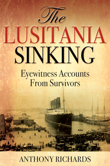 The Lusitania Sinking - Eyewitness Accounts from Survivors - cover