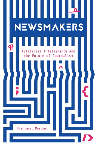 Newsmakers - Artificial Intelligence and the Future of Journalism - cover
