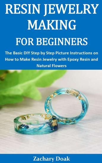 Resin Jewelry Making for Beginners:The Basic DIY Step by Step Picture Instructions on How to Make Resin Jewelry with Epoxy Resin and Natural Flowers - cover