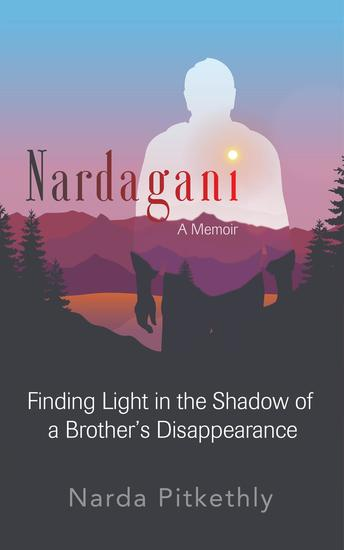 Nardagani - A Memoir - Finding Light in the Shadow of a Brother's Disappearance - cover