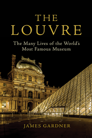The Louvre - The Many Lives of the World's Most Famous Museum - cover