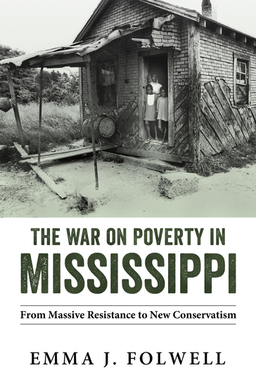 The War on Poverty in Mississippi - From Massive Resistance to New Conservatism - cover