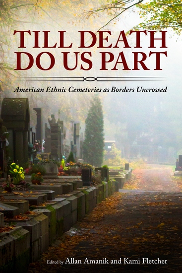 Till Death Do Us Part - American Ethnic Cemeteries as Borders Uncrossed - cover
