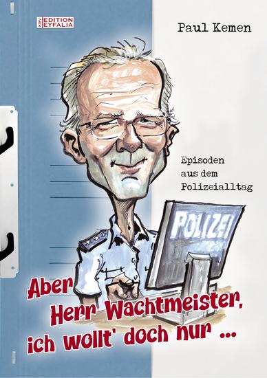 Aber Herr Wachtmeister ich wollt' doch nur - Episoden aus dem Polizeialltag - cover