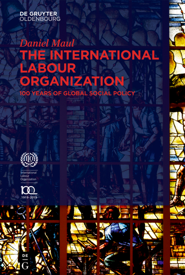 The International Labour Organization - 100 Years of Global Social Policy - cover