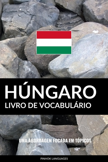 Livro de Vocabulário Húngaro - Uma Abordagem Focada Em Tópicos - cover