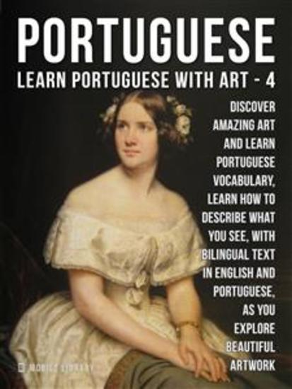 4 - Portuguese - Learn Portuguese with Art - Learn how to describe what you see with bilingual text in English and Portuguese as you explore beautiful artwork - cover