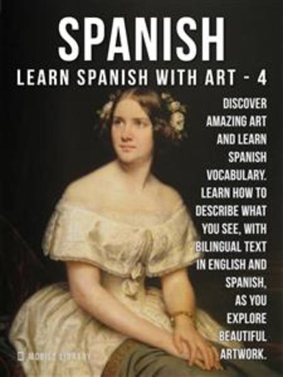 4- Spanish - Learn Spanish with Art - Learn how to describe what you see with bilingual text in English and Spanish as you explore beautiful artwork - cover