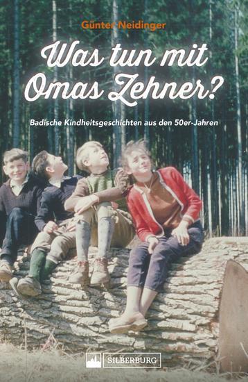 Was tun mit Omas Zehner? Kindheit in Baden in den 50er-Jahren - Augenzwinkernde Geschichten aus einer Welt die noch in Ordnung war - cover