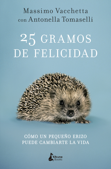 25 gramos de felicidad - Cómo un pequeño erizo puede cambiarte la vida - cover