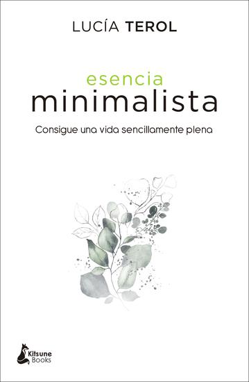 Esencia minimalista - Consigue una vida sencillamente plena - cover