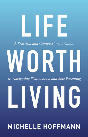 Life Worth Living - A Practical and Compassionate Guide to Navigating Widowhood and Sole Parenting - cover