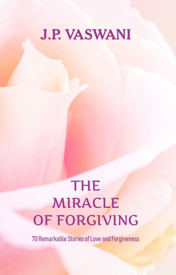 The Miracle of Forgiving - 70 Remarkable Stories of Love and Forgiveness - cover