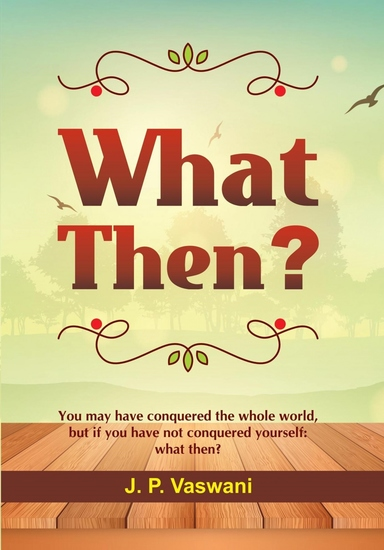 What Then? - You may have conquered the whole world but if you have not conquered yourself: what then? - cover
