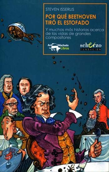Por qué Beethoven tiró el estofado - Y muchas más historias acerca de las vidas de grandes compositores - cover