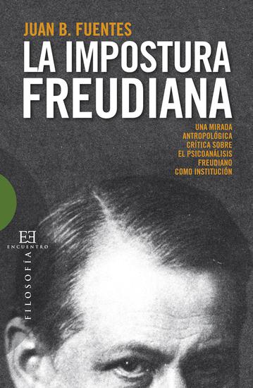 La impostura freudiana - Una mirada antropológica crítica sobre el psicoanálisis freudiano como instituci - cover