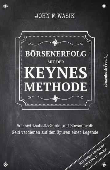 Börsenerfolg mit der Keynes-Methode - Volkswirtschafts-Genie und Börsenprofi: Geld verdienen auf den Spuren einer Legende - cover