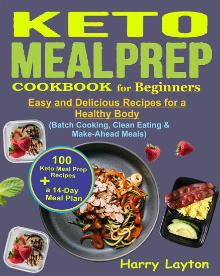 Keto Meal Prep Cookbook for Beginners: 100 Easy and Delicious Keto Meal Prep Recipes for a Healthy Body with a 14-Day Meal Plan (Batch Cooking Clean Eating & Make-Ahead Meals) - cover