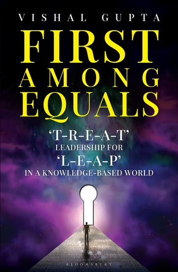 First among Equals - 'T-R-E-A-T' Leadership for 'L-E-A-P' in a Knowledge-Based World - cover