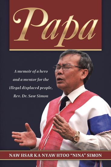 Papa - A Memoir of a Hero and a Mentor for the Illegal Displaced People Rev Dr Saw Simon - cover