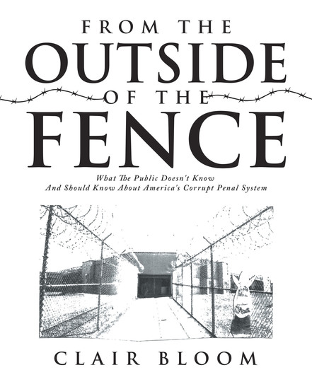From the Outside of the Fence - What the Public Should Know About America's Corrupt Penal System - cover