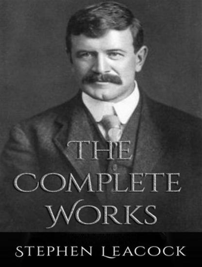 The Complete Works of Stephen Leacock - cover