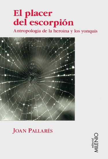 El placer del escorpión - Antropología de la heroína y de los yonquis (1970-1990) - cover