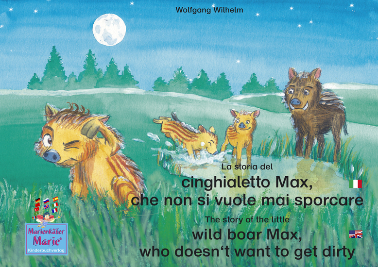 "La storia del cinghialetto Max che non si vuole mai sporcare Italiano-Inglese y The story of the little wild boar Max who doesn't want to get dirty Italian-English - Volume 3 del libri e audiolibri della serie ""Bella la coccinella"" y Number 3 from the books and radio plays series ""Ladybird Marie"" - cover"