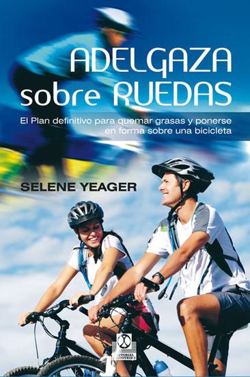 Adelgaza sobre ruedas - El plan definitivo para quemar grasas y ponerse en forma sobre una bicicleta - cover