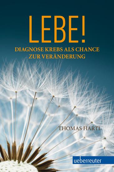 Lebe! - Diagnose Krebs als Chance zur Veränderung - cover