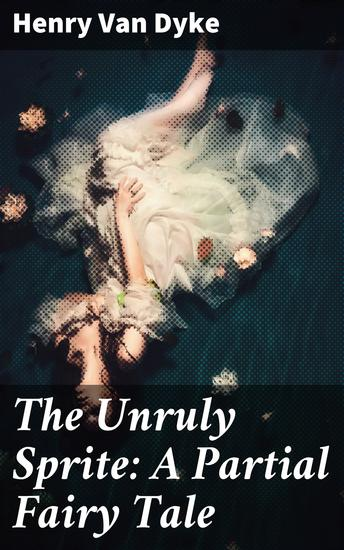 The Unruly Sprite: A Partial Fairy Tale - cover