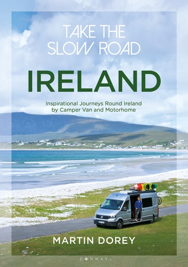 Take the Slow Road: Ireland - Inspirational Journeys Round Ireland by Camper Van and Motorhome - cover