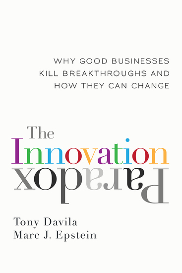 The Innovation Paradox - Why Good Businesses Kill Breakthroughs and How They Can Change - cover
