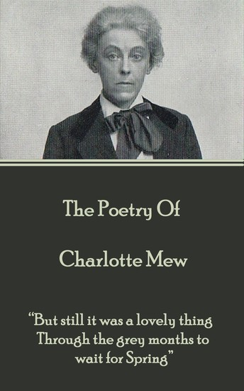 "The Poetry Of Charlotte Mew - ""Before I die I want to see the world that lies behind the strangeness of your eyes"" - cover"