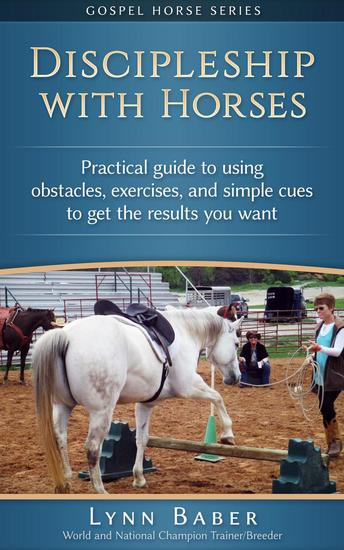 Discipleship With Horses - Practical Guide to Using Obstacles Exercises and Simple Cues to Get the Results You Want - Gospel Horse #3 - cover