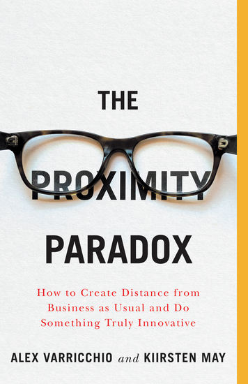 The Proximity Paradox - How to Create Distance from Business as Usual and Do Something Truly Innovative - cover