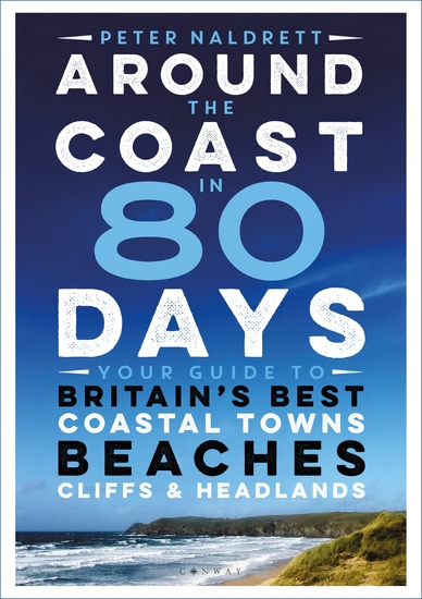Around the Coast in 80 Days - Your Guide to Britain's Best Coastal Towns Beaches Cliffs and Headlands - cover
