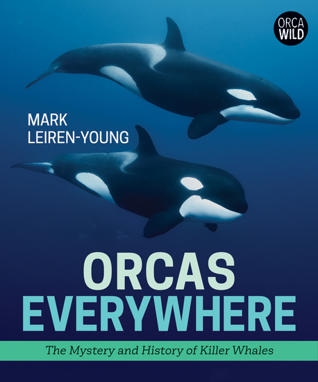 Orcas Everywhere - The Mystery and History of Killer Whales - cover