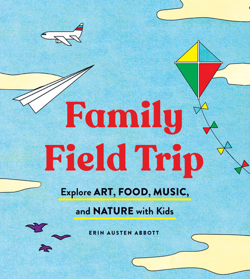 Family Field Trip - Explore Art Food Music and Nature with Kids - cover