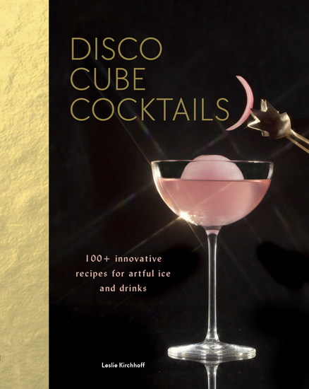 Disco Cube Cocktails - 100+ innovative recipes for artful ice and drinks - cover