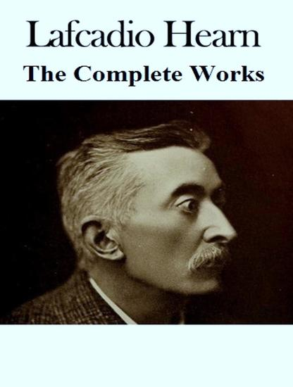 The Complete Works of Lafcadio Hearn - cover