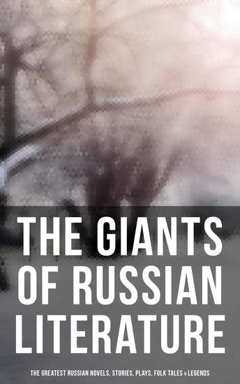 The Giants of Russian Literature: The Greatest Russian Novels Stories Plays Folk Tales & Legends - 110+ Titles in One Volume: Crime and Punishment War and Peace Uncle Vanya… - cover