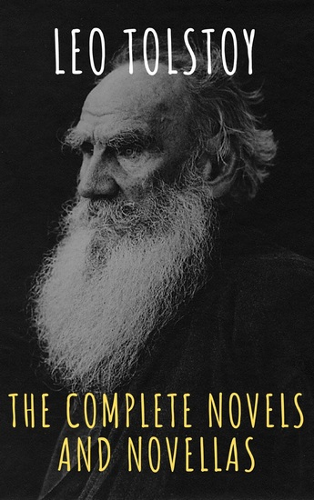Leo Tolstoy: The Complete Novels and Novellas - cover
