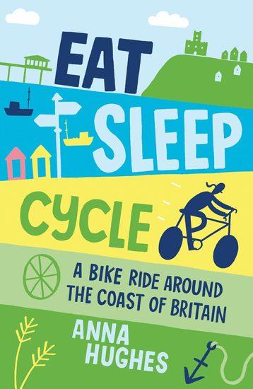 Eat Sleep Cycle - A Bike Ride Around the Coast of Britain - cover