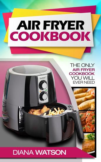 Air Fryer Cookbook: The Only Air Fryer Cookbook You Will Ever Need - cover